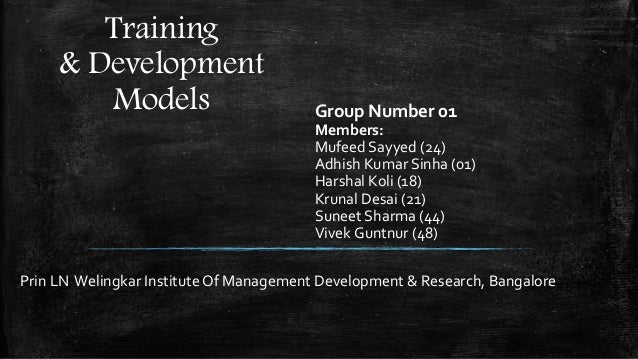 Training & Development Models Group Number 01 Members: Mufeed Sayyed (24) Adhish Kumar Sinha (01) Harshal Koli (18) Krunal...