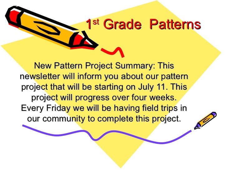 1 st  Grade  Patterns New Pattern Project Summary: This newsletter will inform you about our pattern project that will be ...