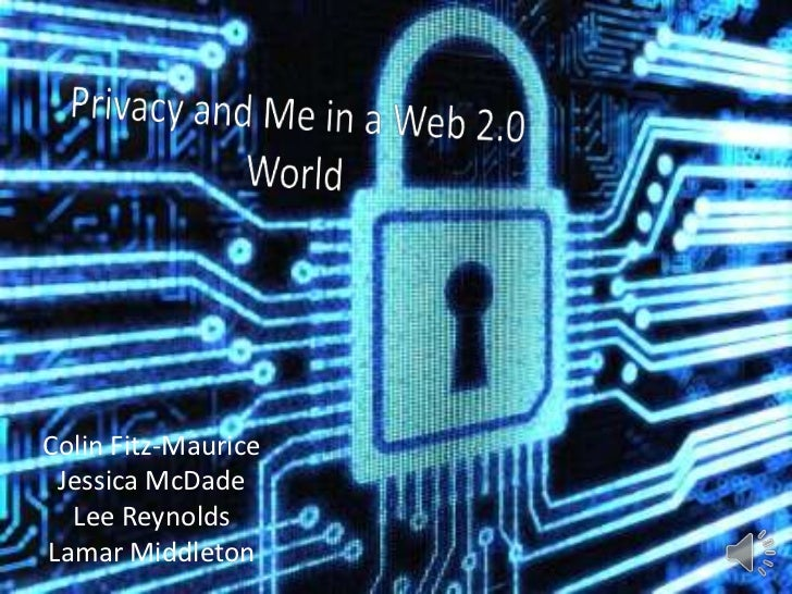 Privacy and Me in a Web 2.0 World<br />Colin Fitz-Maurice<br />Jessica McDade<br />Lee Reynolds<br />Lamar Middleton<br />