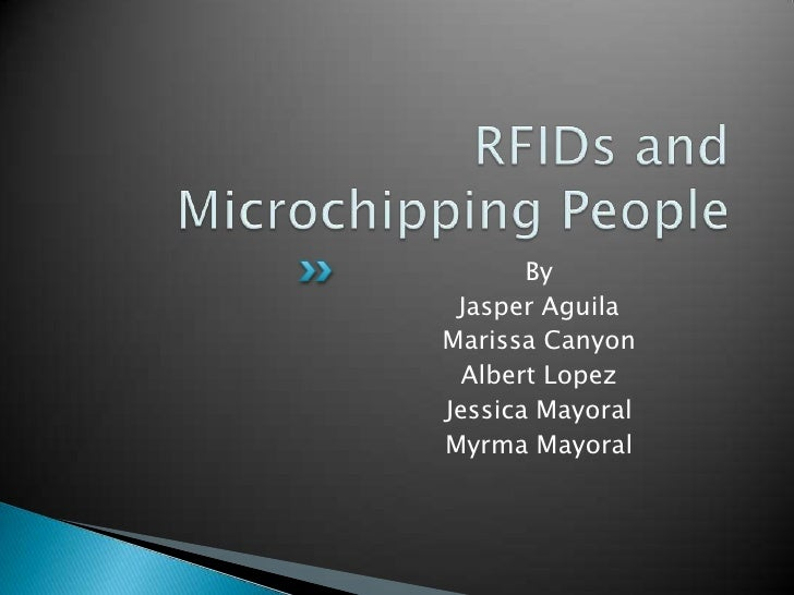 RFIDs and Microchipping People<br />By<br />Jasper Aguila<br />Marissa Canyon<br />Albert Lopez<br />Jessica Mayoral<br />...