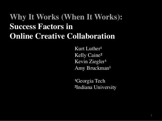 Kurt Luther¹ Kelly Caine² Kevin Ziegler¹ Amy Bruckman¹ ¹Georgia Tech ²Indiana University Why It Works (When It Works): Suc...