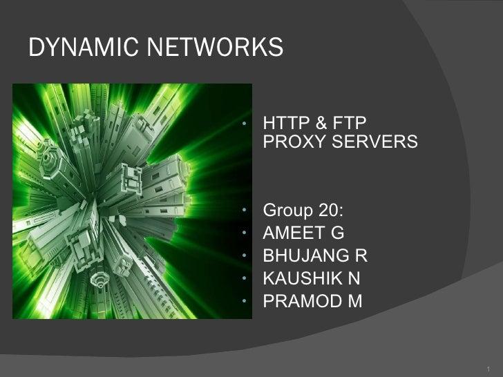 DYNAMIC NETWORKS  <ul><li>HTTP & FTP PROXY SERVERS </li></ul><ul><li>Group 20: </li></ul><ul><li>AMEET G </li></ul><ul><li...