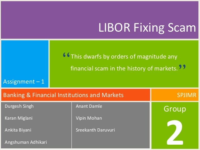 """LIBOR Fixing Scam                     """"   This dwarfs by orders of magnitude any                         financial scam in..."""