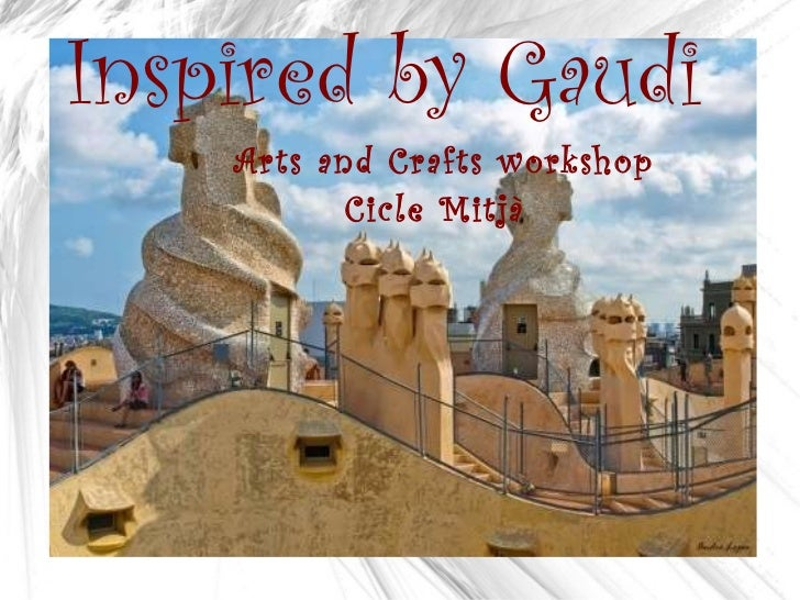 Inspired by Gaudi  Arts and Crafts workshop  Cicle Mitjà