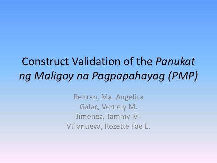Construct Validation of the Panukatng Maligoy na Pagpapahayag (PMP)           Beltran, Ma. Angelica               Galac, V...