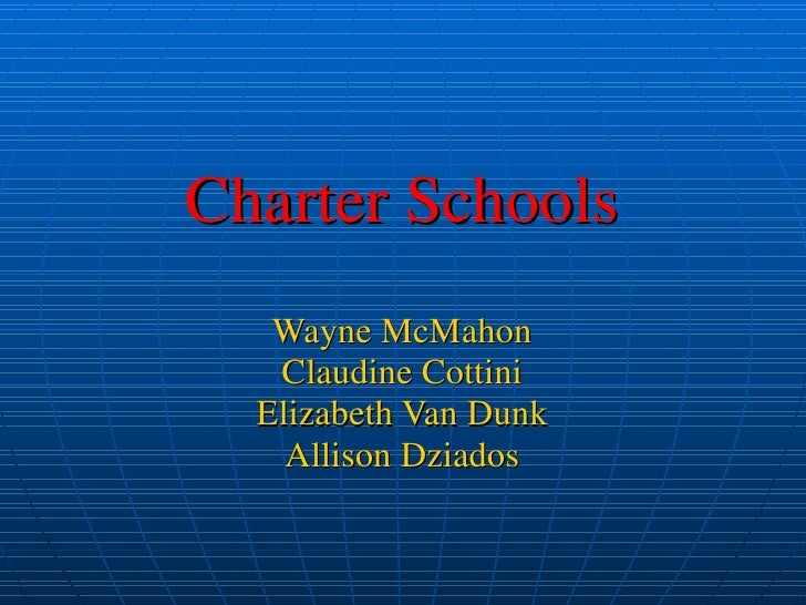 Charter Schools Wayne McMahon Claudine Cottini Elizabeth Van Dunk Allison Dziados