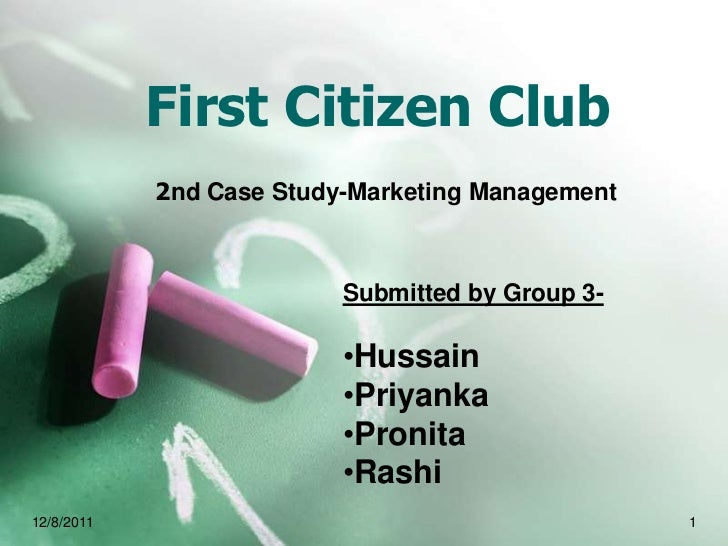 First Citizen Club            2nd Case Study-Marketing Management                          Submitted by Group 3-          ...