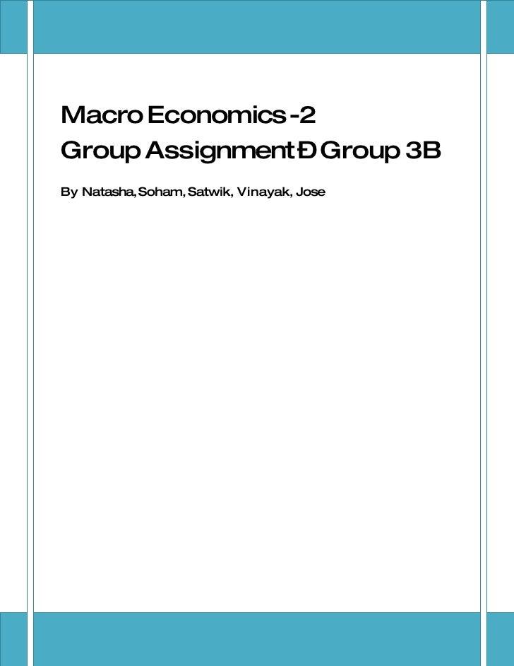 Macro Economics -2 Group Assignment – Group 3B By Natasha, Soham, Satwik, Vinayak, Jose