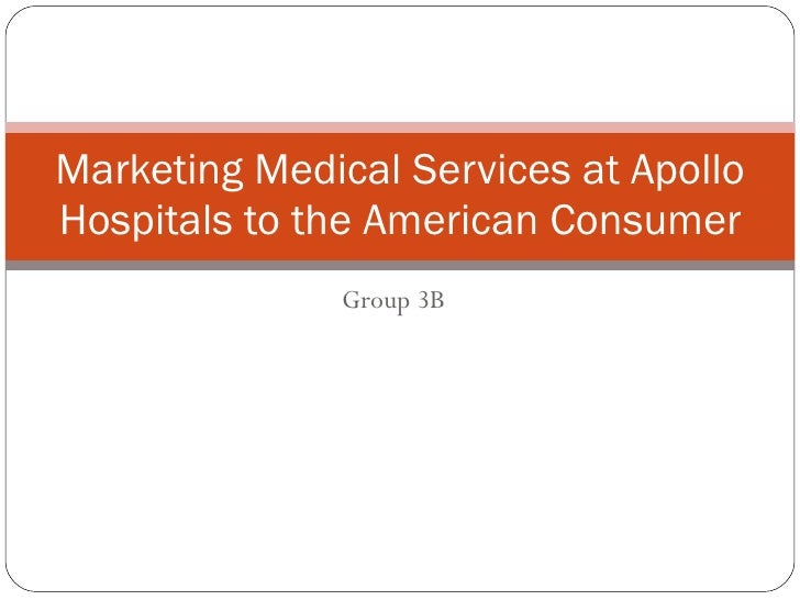 Marketing Medical Services at Apollo Hospitals to the American Consumer               Group 3B