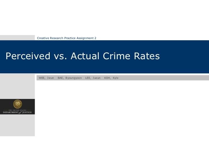 Creative Research Practice Assignment 2Perceived vs. Actual Crime Rates       WEE, Jieun   BAE, Byoungyoon   LEE, Jueun   ...