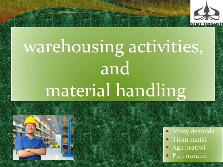 warehousing activities,        and  material handling                     Missy desmala                     Tiyan majid ...