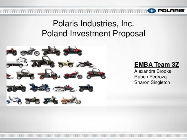 EMBA Team 3ZAlexandra BrooksRuben PedrozaSharon SingletonPolaris Industries, Inc.Poland Investment Proposal