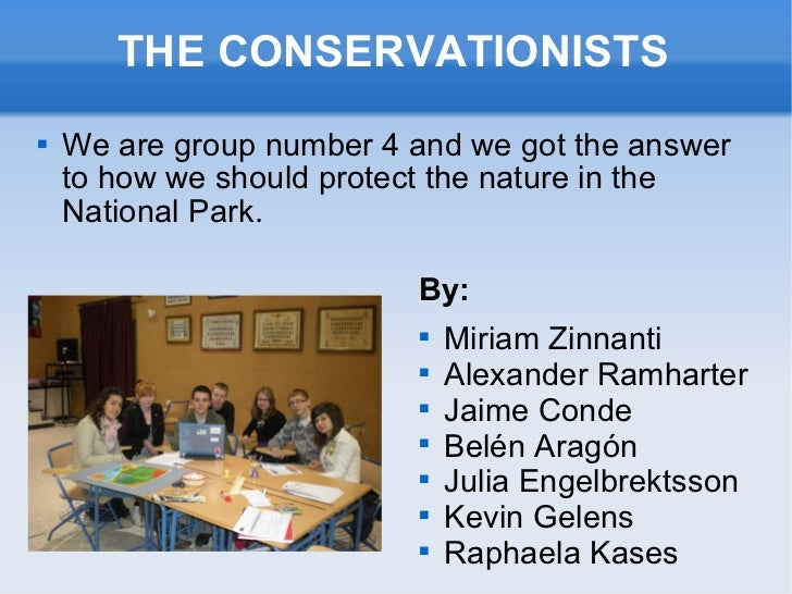 THE CONSERVATIONISTS <ul><li>We are group number 4 and we got the answer to how we should protect the nature in the Nation...