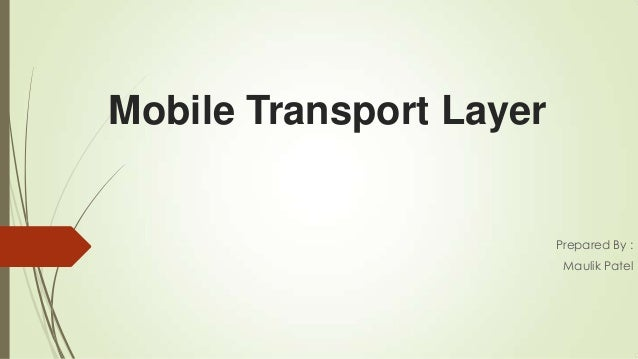 Mobile Transport Layer Prepared By : Maulik Patel