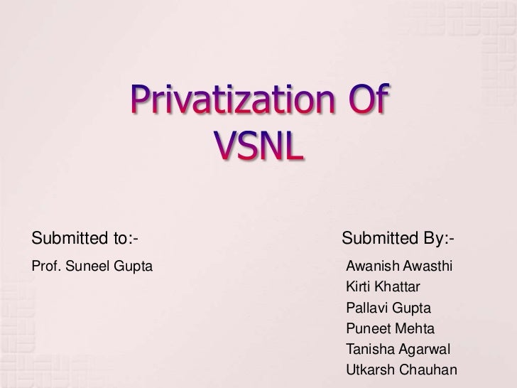 Privatization Of VSNL<br />Submitted to:-<br />Submitted By:-<br />AwanishAwasthi<br />KirtiKhattar<br />Pallavi Gupta<br ...