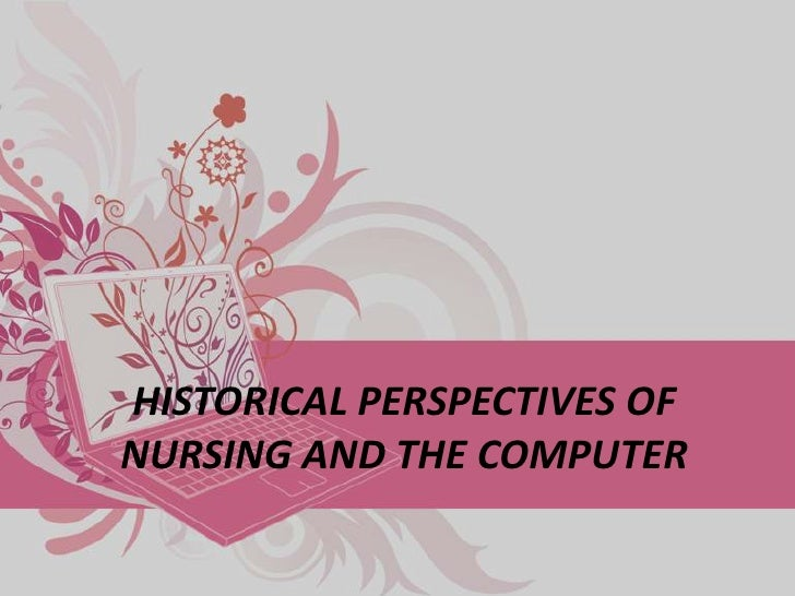 HISTORICAL PERSPECTIVES OFNURSING AND THE COMPUTER