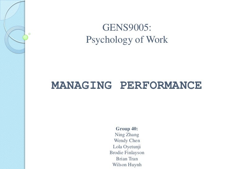 GENS9005:Psychology of WorkMANAGING PERFORMANCEGroup 40:NingZhangWendy Chen Lola OyetunjiBrodie FinlaysonBrian TranWilson ...