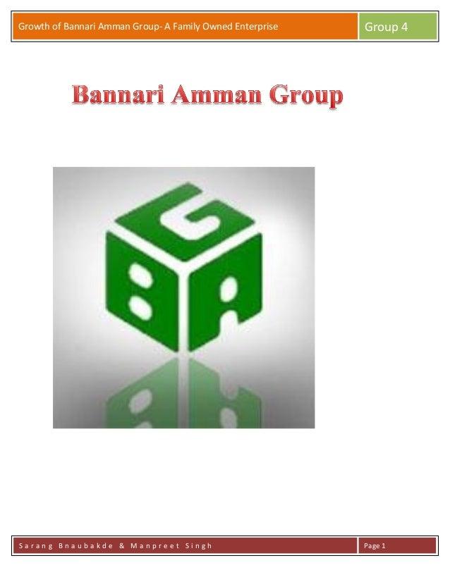 B Growth of Bannari Amman Group- A Family Owned Enterprise Group 4 S a r a n g B n a u b a k d e & M a n p r e e t S i n g...