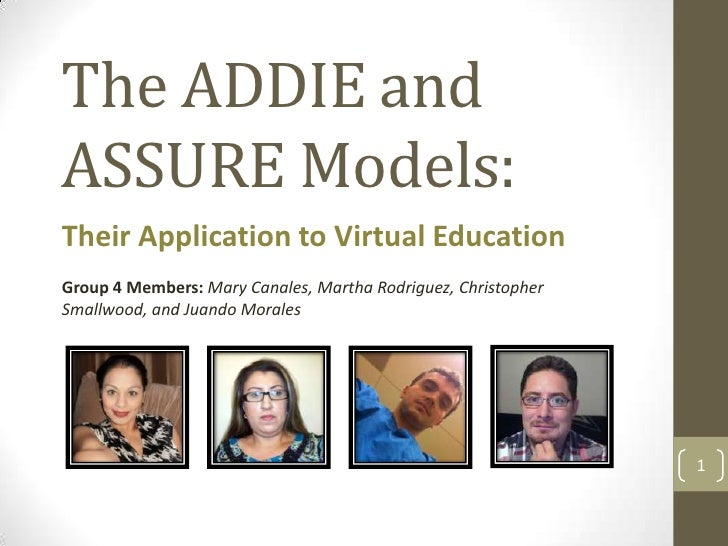 The ADDIE andASSURE Models:Their Application to Virtual EducationGroup 4 Members: Mary Canales, Martha Rodriguez, Christop...