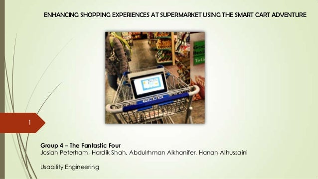 ENHANCING SHOPPING EXPERIENCES AT SUPERMARKET USING THE SMART CART ADVENTURE1    Group 4 – The Fantastic Four    Josiah Pe...