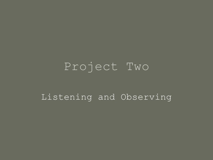 Project Two Listening and Observing