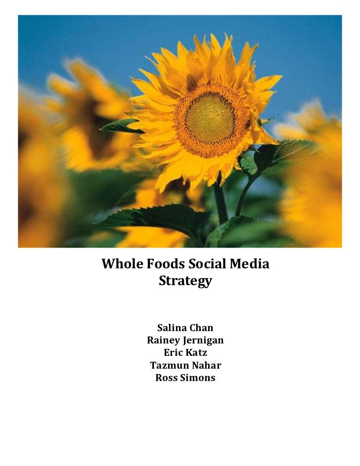 Whole Foods Social Media        Strategy        Salina Chan      Rainey Jernigan         Eric Katz      Tazmun Nahar      ...