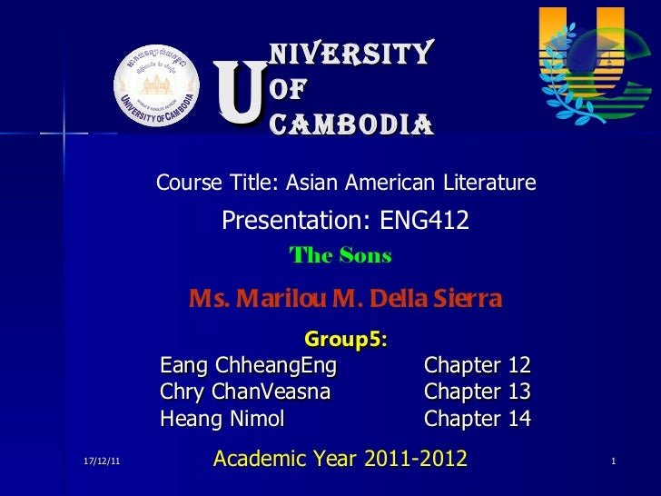 niversity of Cambodia U 17/12/11 Presentation: ENG412 Course Title: Asian American Literature Group5: Eang ChheangEng Chap...