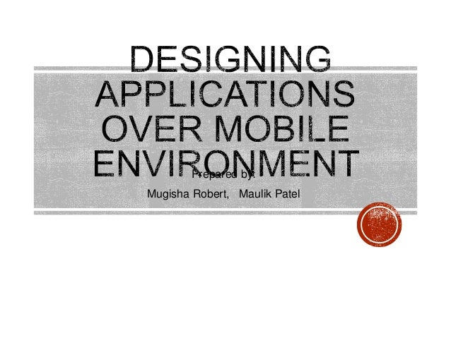 Designing Application over mobile environment