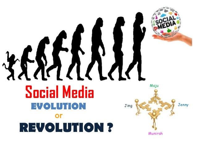 Social MediaEVOLUTIONorREVOLUTION ?MajuMunirahJing Jenny