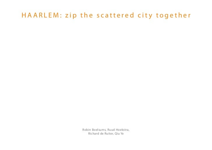 HAARLEM: zip the scattered city together              Robin Boelsums, Ruud Hoekstra,                 Richard de Ruiter, Qi...