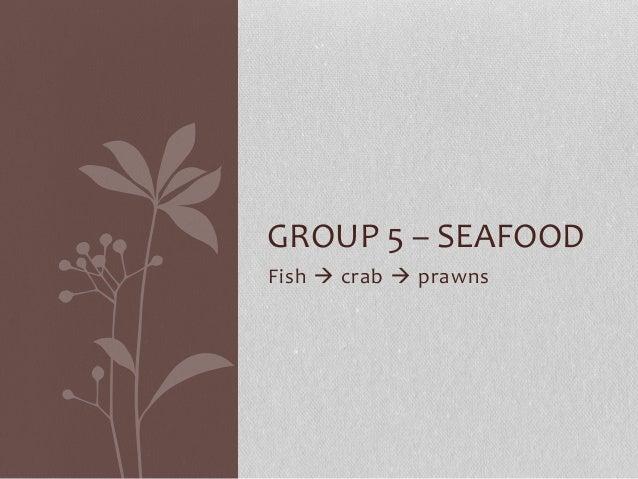 Group 5 – seafood