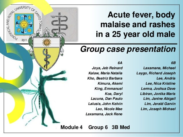 Acute fever, body malaise and rashes in a 25 year old male Group case presentation 6A Joya, Jeb Reinard Kalaw, Maria Natal...