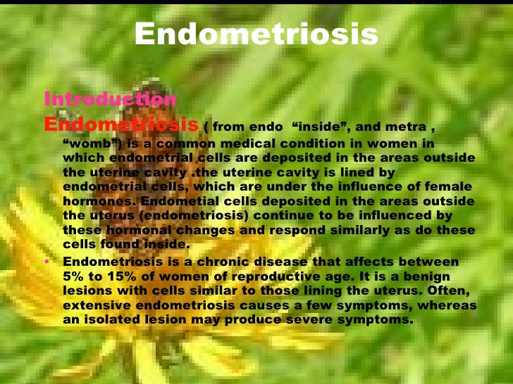 "Endometriosis <ul><li>Introduction </li></ul><ul><li>Endometriosis   ( from endo  ""inside"", and metra , ""womb"") is a commo..."