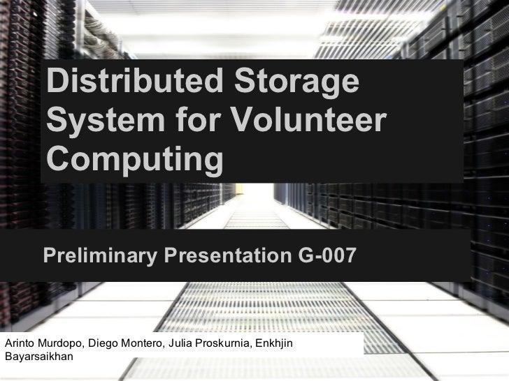 Distributed Storage       System for Volunteer       Computing       Preliminary Presentation G-007Arinto Murdopo, Diego M...