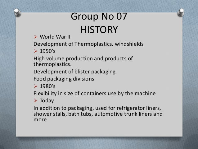 Group No 07HISTORY World War IIDevelopment of Thermoplastics, windshields 1950'sHigh volume production and products ofth...