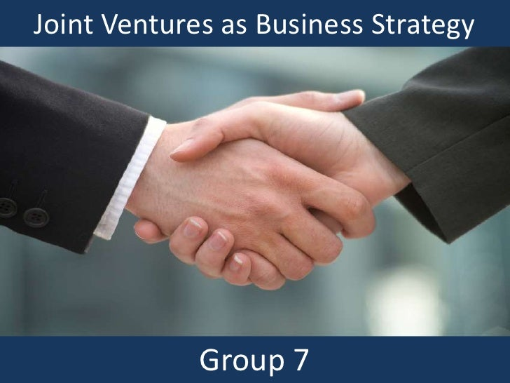 Joint Ventures as Business Strategy<br />Group 7<br />