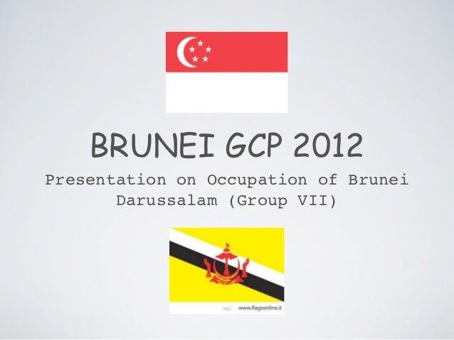 BRUNEI GCP 2012Presentation on Occupation of Brunei       Darussalam (Group VII)