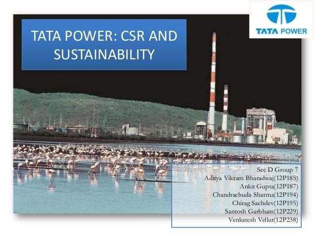 TATA POWER: CSR AND SUSTAINABILITY Sec D Group 7 Aditya Vikram Bharadwaj(12P185) Ankit Gupta(12P187) Chandrachuda Sharma(1...