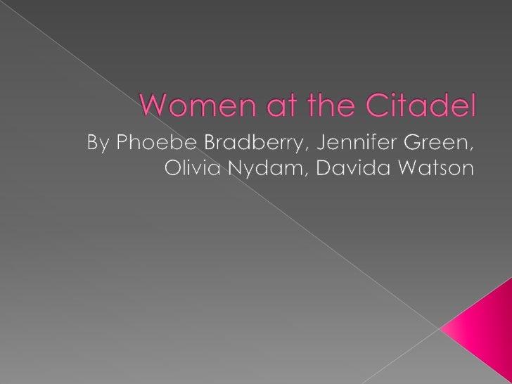 Women at the Citadel<br />By Phoebe Bradberry, Jennifer Green, Olivia Nydam, Davida Watson<br />