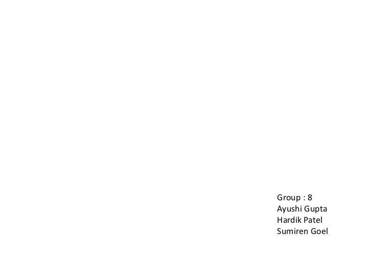 Group : 8Ayushi GuptaHardik PatelSumiren Goel