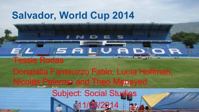 Salvador, World Cup 2014 Tessie Rodas Donatella Fantauzzo Fabio, Lucía Hoffman, Nicolás Palermo and Theo Menayed Subject: ...