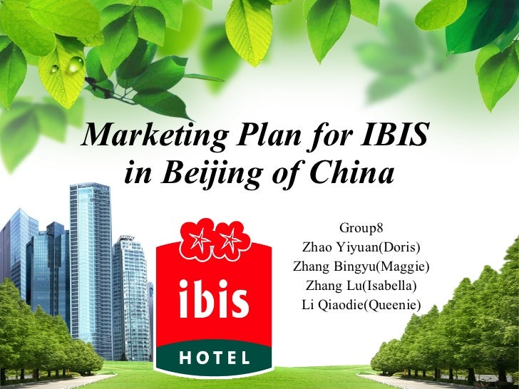 Marketing Plan for IBIS  in Beijing of China L/O/G/O Group8 Zhao Yiyuan(Doris) Zhang Bingyu(Maggie) Zhang Lu(Isabella) Li ...