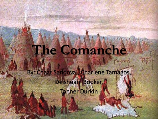 The Comanche By: Chazz Sandoval, Charlene Tamagos, Deishuan Booker, Tanner Durkin