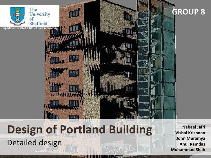 GROUP 8<br />Department of Civil & Structural Engineering<br />Design of Portland BuildingDetailed design<br />Nabeel Jafr...