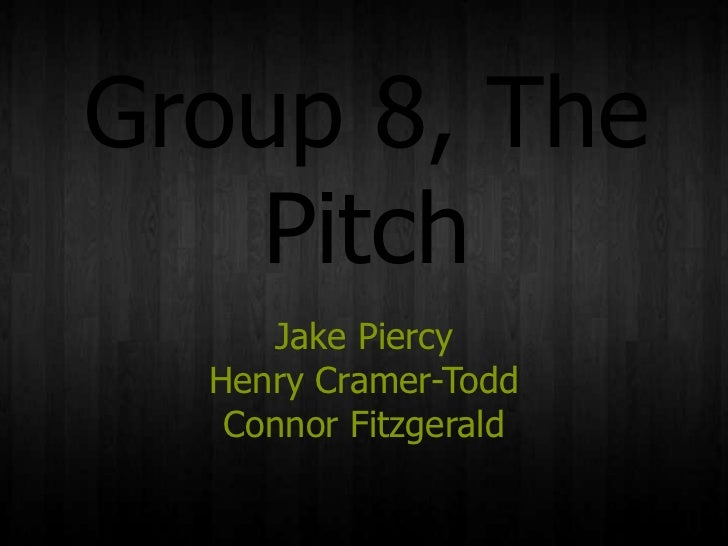 Group 8, the pitch