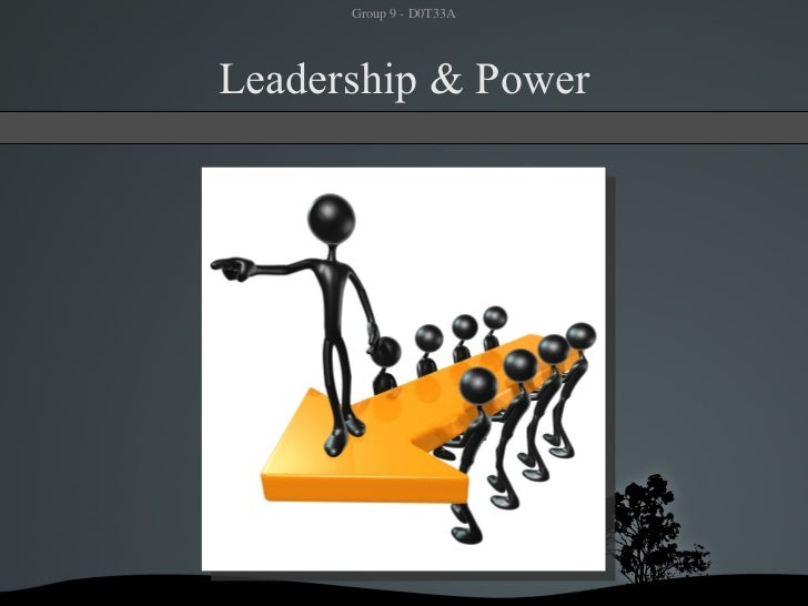 Group9D0T33A     Leadership & Power