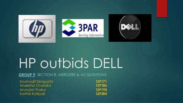 HP outbids DELL GROUP 9, SECTION B, MERGERS & ACQUISITIONS Soumyajit Sengupta 12P171 Aneesha Chandra 12P186 Arunabh Thakur...
