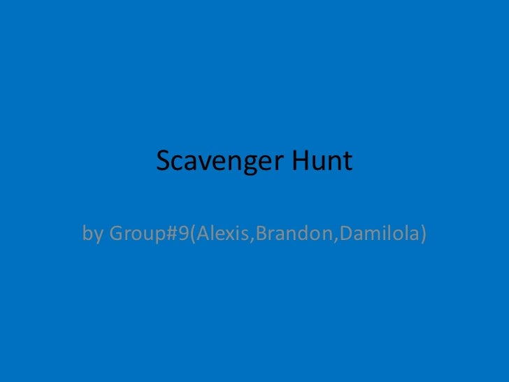 Scavenger Huntby Group#9(Alexis,Brandon,Damilola)