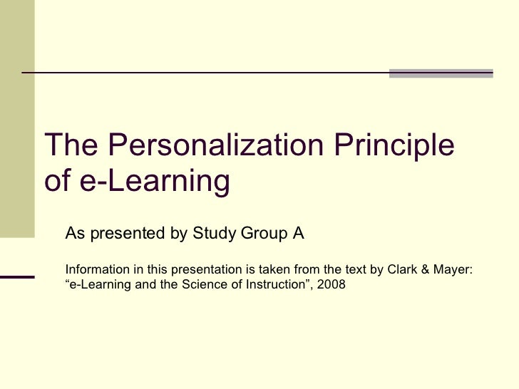 The Personalization Principle of e-Learning As presented by Study Group A Information in this presentation is taken from t...