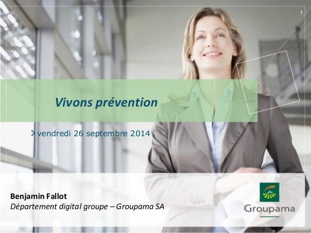 vendredi 26 septembre 2014 1 Vivons prévention Benjamin Fallot Département digital groupe – Groupama SA